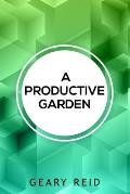 A Productive Garden: Geary Reid's A Productive Garden is a comprehensive guide to gardening, including tips on planting, harvesting, and ma