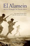 El Alamein and the Struggle for North Africa: International Perspectives from the Twenty-First Century