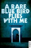 Rare Blue Bird Flies with Me A Novel