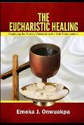 The Eucharistic Healing: Exploring the Healing Potentials in the Holy Communion