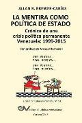 La Mentira Como Politica de Estado. Cronica de Una Crisis Politica Permanente: Venezuela 1999-2015