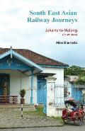 South East Asian Railway Journeys: Jakarta to Malang (South Java)
