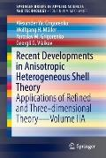 Recent Developments in Anisotropic Heterogeneous Shell Theory: Applications of Refined and Three-Dimensional Theory--Volume Iia