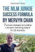 The MLM Junkie Success Formula by Mervyn Chan: 7 proven strategies to building a network marketing empire in 12 months