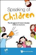 Speaking of Children: The Singapore Children's Society Collected Lectures