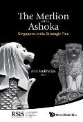 Merlion and the Ashoka, The: Singapore-India Strategic Ties