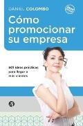 C?mo Promocionar Su Empresa: 501 Ideas Pr?cticas Para Llegar a M?s Clientes