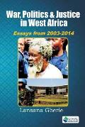 War, Politics and Justice in West Africa: Essays 2003 - 2014