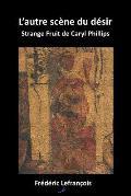 L'Autre Scene Du Desir: Strange Fruit de Caryl Phillips