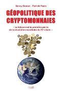 Geopolitique Des Cryptomonnaies: Le bitcoin est la premi?re pierre de la r?volution mon?taire du 21e si?cle.