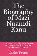 The Biography of Mazi Nnamdi Kanu: Leader of the Indigenous People of Biafra (IPOB) and Director, Radio Biafra London