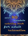 over 90 mandala coloring book for adult relaxation: Mandalas-Coloring Book For Adults-Top Spiral Binding-An Adult Coloring Book with Fun, Easy, and Re