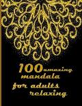 100 amazing mandala for adults relaxing: Mandalas-Coloring Book For Adults-Top Spiral Binding-An Adult Coloring Book with Fun, Easy, and Relaxing Colo