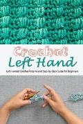 Crochet Left Hand: Left Handed Crochet Patterns and Step-by-Step Guide for Beginners: Gift Ideas for Holiday