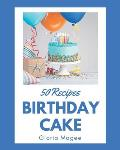 50 Birthday Cake Recipes: Birthday Cake Cookbook - All The Best Recipes You Need are Here!