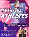Vegan for Athletes: The Brand New Quick & Easy Plant-Based Diet Cookbook to Choose Balanced Meals and Snacks to Fuel You Before and During
