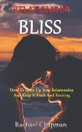 Relationship Bliss: How To Spice Up Your Relationship And Keep It Fresh And Exciting