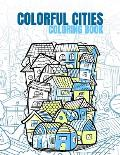 Colorful Cities Coloring Book: City Lovers Kids & Adults Relaxation Take a Tour of Different Countries in Your Own Home and Color Them