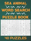 Sea Animal Word Search Puzzle Book: 40 Word Search Activity Puzzle Games Book For Kids And Adults Who Loves Sea Animals