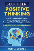 Self Help: POSITIVE THINKING: How to Declutter Your Mind and Rewire Your Anxious Brain with The Help of Positive Thinking & Medit