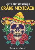 Livre de coloriage crane Mexicain: Cahier de coloriage pour adultes sp?cial tete de morts, calavera et crane Mexicain - 30 dessins anti-stress ? color
