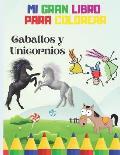 MI Gran Libro Para Colorear Caballos y Unicornios: para ni?os y ni?as