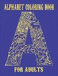 Alphabet Coloring Book For Adults: : An coloring book for Adults Relaxation.