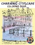 Creative Design Charming Cityscape Coloring Book: A Coloring Book of Amazing Buildings Real For teens and adults. Color me!