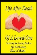 Life After Death Of A Loved-One: Surviving the Journey Back to Life Worth Living