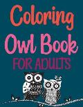 Coloring Owl Book For Adults: Owls Coloring Book For Gift
