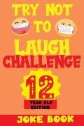 Try Not to Laugh Challenge 12 Year Old Edition: A Fun and Interactive Joke Book Game For kids - Silly, Puns and More For Boys and Girls.