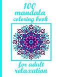 100 mandala coloring book for adult relaxation: An Adult Coloring Book with Fun, Easy, and Relaxing Coloring Pages - Magical Mandalas
