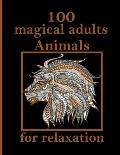 100 magical adults Animals for relaxation: An Adult Coloring Book with Lions, Elephants, Owls, Horses, Dogs, Cats, and Many More! (Animals with Patter