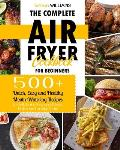 The Complete Air Fryer Cookbook for Beginners: 500+ Quick, Easy and Healthy Mouth-Watering Recipes to Grill, Bake, Fry and Roast Delicious Family Meal