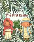 The First Easter: a Christian Holiday For Kids Ages 2-5, Beautiful Full Color Handdrawn Illustrations