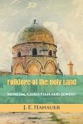 Folklore of the Holy Land: Moslem, Christian and Jewish