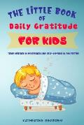 The Little Book of Daily Gratitude for Kids: Teach Children to Mindfulness and Self-Compassion for Bedtime