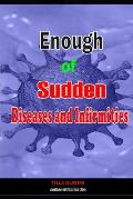Enough of Sudden Diseases and Infirmities: With Biblical Secrets to Divine Healing against Strange Sickness, Pains, Diseases and Infirmities