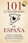 101 curiosidades de Espa?a: Historia, Econom?a, Cultura, Gastronom?a, Deportes y Actualidad