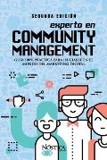 Experto En Community Management: Gu?a 100% pr?ctica para iniciarse en el mundo del marketing digital.