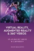Virtual Reality, Augmented Reality and 360? Videos: VR, AR and 360? Videos in comparison