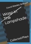 Wasp In The Lampshade: Collected Plays