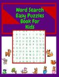 Word Search Easy Puzzles Book For Kids: 100 pages, First Kids Word Search Puzzle Book ages 4-8. Word for Word, Words Activity for Kids, (Fun Learning