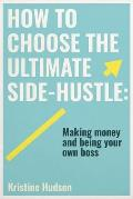 How to Choose the Ultimate Side-Hustle: Making Money and Being Your Own Boss