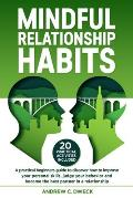 Mindful Relationship Habits: A practical beginners guide to discover how to improve your personal skills, judge your behavior and become the best p