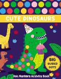 Dot Markers Activity Book Cute Dinosaurs: Do A Dot Page a Day, Dot Coloring Books For Toddlers - Coloring Book For Kids Great Gift - Dinosaur ABC Colo