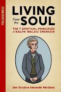 Living from the Soul: The 7 Spiritual Principles of Ralph Waldo Emerson
