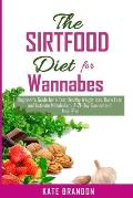 The SIRTFOOD Diet For Wannabes: Beginner's Guide for a fast Healthy Wealth Loss, Burn fat and Activate Metabolism. A-21-Day Guaranteed Meal Plan