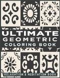 Ultimate Geometric Coloring Book: Adult Coloring Book with 78 Designs, Patterns & Abstract based on Japanese ornament and Arabical for Relaxation, Ins
