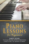 Piano Lessons for Beginners: First Steps to Play Piano with Effective Strategies to Learn Chords